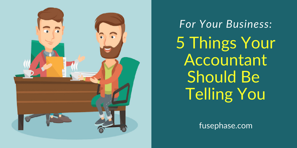 5 Things Your Accountant Should Be Telling You | FusePhase