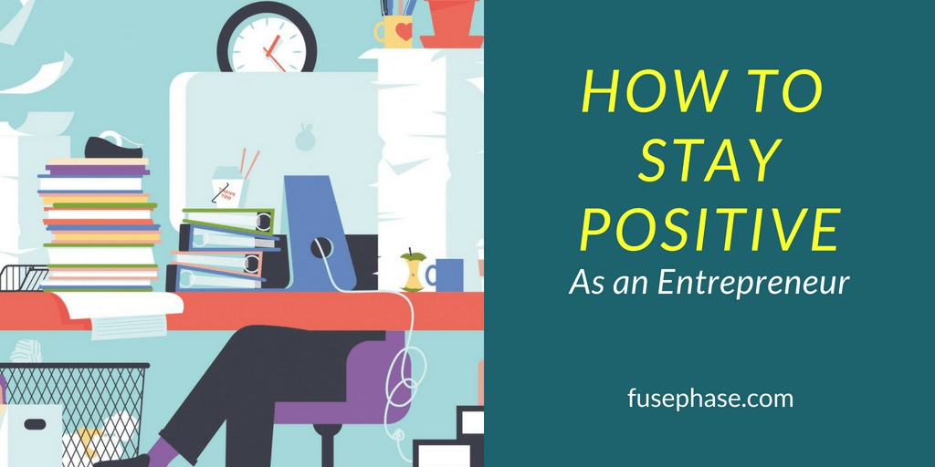 How to Stay Positive as an Entrepreneur