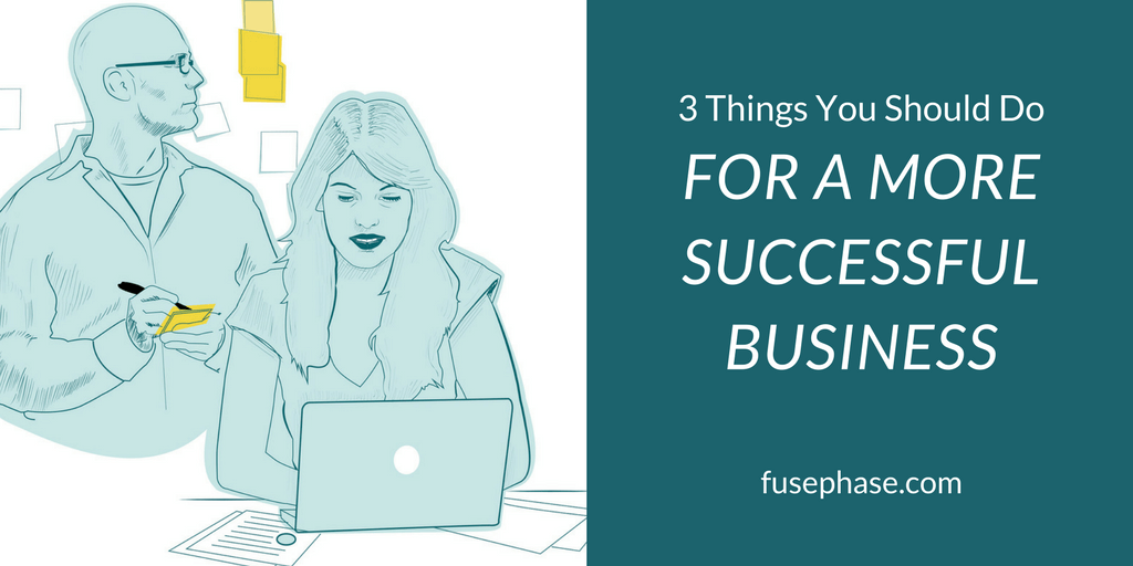 three things you should do for a more successful business