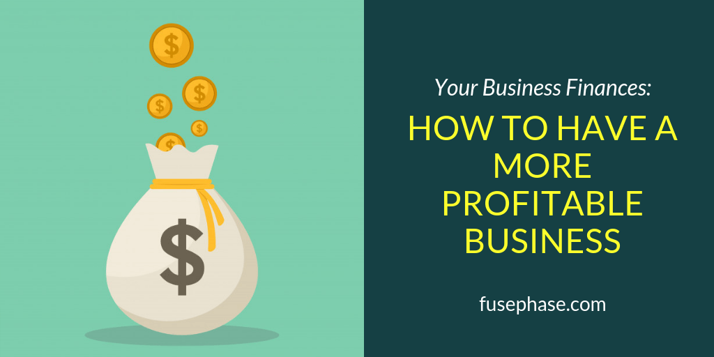 How to Have a More Profitable Business - FusePhase Virtual Accounting